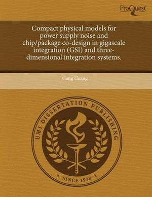 Compact Physical Models for Power Supply Noise and Chip/Package Co-Design in Gigascale Integration (Gsi) and Three-Dimensional Integration Systems