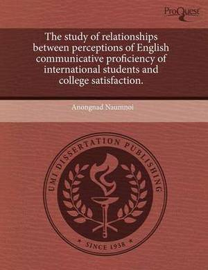 The Study of Relationships Between Perceptions of English Communicative Proficiency of International Students and College Satisfaction