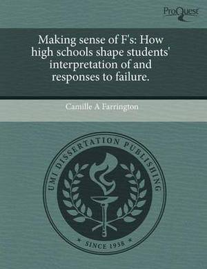 Making Sense of F'S: How High Schools Shape Students' Interpretation of and Responses to Failure
