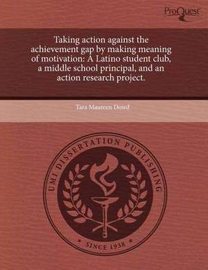 Taking Action Against the Achievement Gap by Making Meaning of Motivation: A Latino Student Club