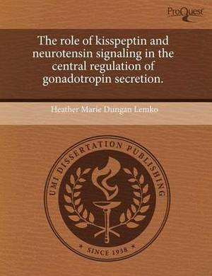 The Role of Kisspeptin and Neurotensin Signaling in the Central Regulation of Gonadotropin Secretion
