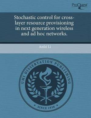 Stochastic Control for Cross-Layer Resource Provisioning in Next Generation Wireless and Ad Hoc Networks