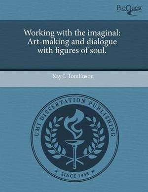 Working with the Imaginal: Art-Making and Dialogue with Figures of Soul