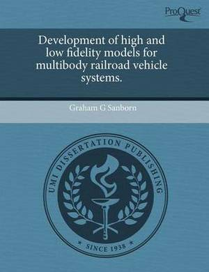 Development of High and Low Fidelity Models for Multibody Railroad Vehicle Systems