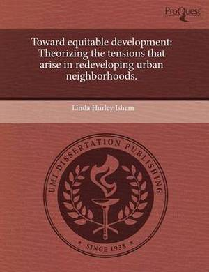 Toward Equitable Development: Theorizing the Tensions That Arise in Redeveloping Urban Neighborhoods