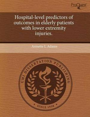 Hospital-Level Predictors of Outcomes in Elderly Patients with Lower Extremity Injuries