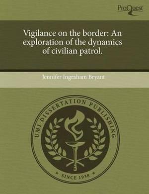 Vigilance on the Border: An Exploration of the Dynamics of Civilian Patrol