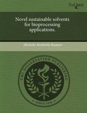 Novel Sustainable Solvents for Bioprocessing Applications