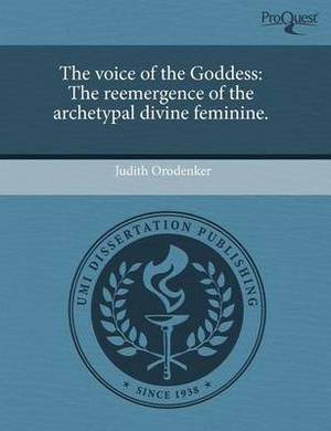 The Voice of the Goddess: The Reemergence of the Archetypal Divine Feminine