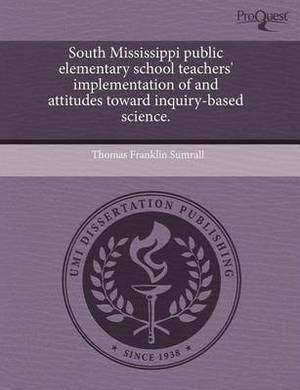 South Mississippi Public Elementary School Teachers' Implementation of and Attitudes Toward Inquiry-Based Science