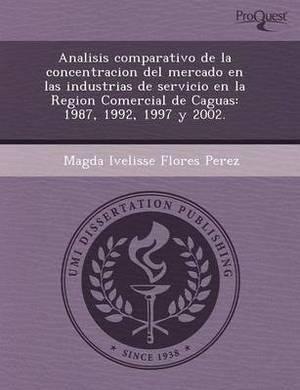 Analisis Comparativo de La Concentracion del Mercado En Las Industrias de Servicio En La Region Comercial de Caguas: 1987