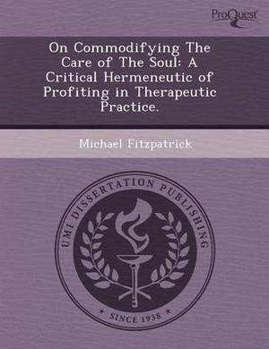 On Commodifying the Care of the Soul: A Critical Hermeneutic of Profiting in Therapeutic Practice