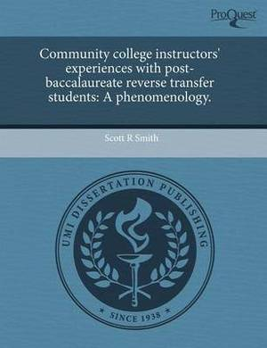 Community College Instructors' Experiences with Post-Baccalaureate Reverse Transfer Students: A Phenomenology