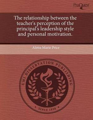 The Relationship Between the Teacher's Perception of the Principal's Leadership Style and Personal Motivation