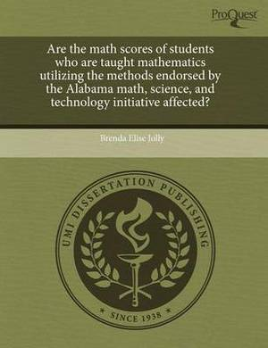 Are the Math Scores of Students Who Are Taught Mathematics Utilizing the Methods Endorsed by the Alabama Math