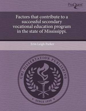 Factors That Contribute to a Successful Secondary Vocational Education Program in the State of Mississippi