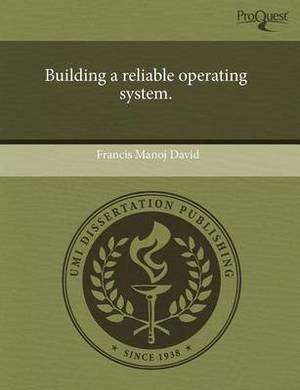 Building a Reliable Operating System