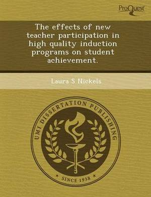 The Effects of New Teacher Participation in High Quality Induction Programs on Student Achievement