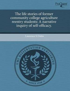 The Life Stories of Former Community College Agriculture Reentry Students: A Narrative Inquiry of Self-Efficacy