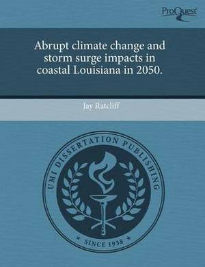 Abrupt Climate Change and Storm Surge Impacts in Coastal Louisiana in 2050