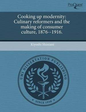 Cooking Up Modernity: Culinary Reformers and the Making of Consumer Culture