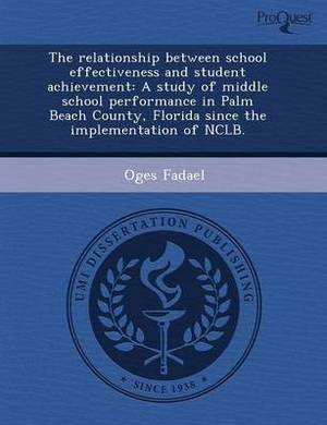 The Relationship Between School Effectiveness and Student Achievement: A Study of Middle School Performance in Palm Beach County