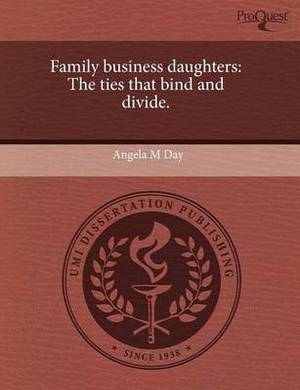 Family Business Daughters: The Ties That Bind and Divide