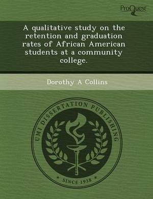 A Qualitative Study on the Retention and Graduation Rates of African American Students at a Community College