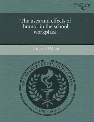 The Uses and Effects of Humor in the School Workplace