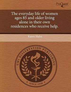The Everyday Life of Women Ages 85 and Older Living Alone in Their Own Residences Who Receive Help
