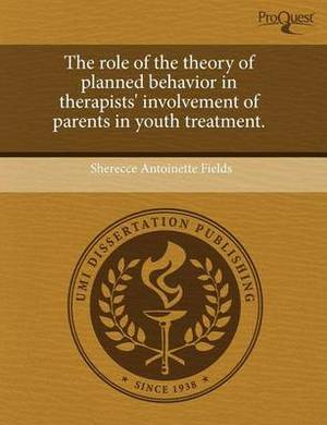 The Role of the Theory of Planned Behavior in Therapists' Involvement of Parents in Youth Treatment
