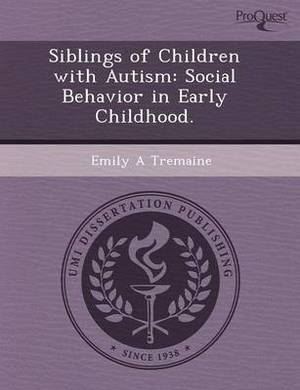 Siblings of Children with Autism: Social Behavior in Early Childhood
