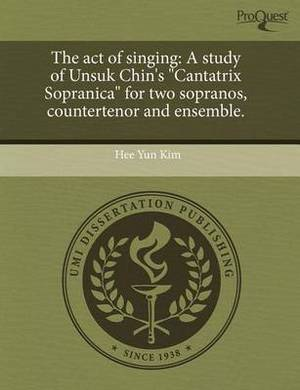 The Act of Singing: A Study of Unsuk Chin's Cantatrix Sopranica for Two Sopranos