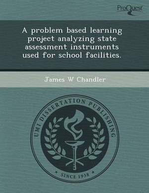 A Problem Based Learning Project Analyzing State Assessment Instruments Used for School Facilities