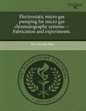 Electrostatic Micro Gas Pumping for Micro Gas Chromatography Systems---Fabrication and Experiments