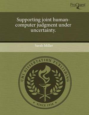 Supporting Joint Human-Computer Judgment Under Uncertainty