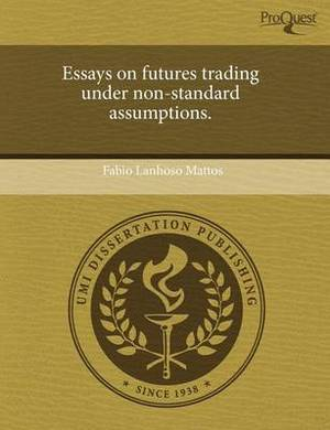 Essays on Futures Trading Under Non-Standard Assumptions