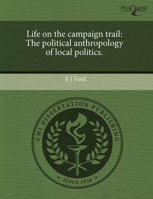 Life on the Campaign Trail: The Political Anthropology of Local Politics