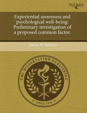 Experiential Awareness and Psychological Well-Being: Preliminary Investigation of a Proposed Common Factor