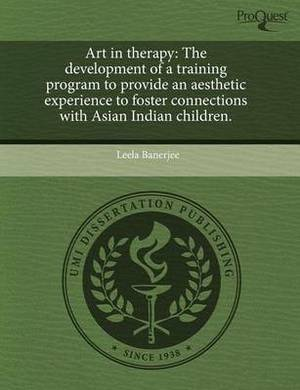 Art in Therapy: The Development of a Training Program to Provide an Aesthetic Experience to Foster Connections with Asian Indian Child