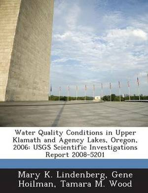 Water Quality Conditions in Upper Klamath and Agency Lakes, Oregon, 2006: Usgs Scientific Investigations Report 2008-5201