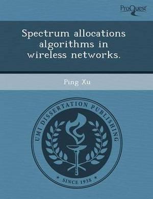 Spectrum Allocations Algorithms in Wireless Networks