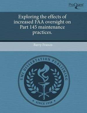 Exploring the Effects of Increased FAA Oversight on Part 145 Maintenance Practices
