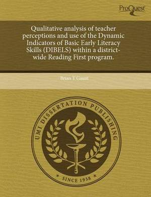 Qualitative Analysis of Teacher Perceptions and Use of the Dynamic Indicators of Basic Early Literacy Skills (Dibels) Within a District-Wide Reading F