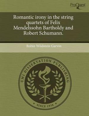 Romantic Irony in the String Quartets of Felix Mendelssohn Bartholdy and Robert Schumann