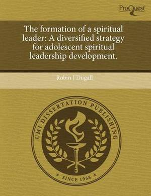 The Formation of a Spiritual Leader: A Diversified Strategy for Adolescent Spiritual Leadership Development