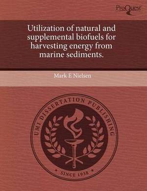 Utilization of Natural and Supplemental Biofuels for Harvesting Energy from Marine Sediments