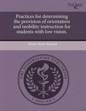 Practices for Determining the Provision of Orientation and Mobility Instruction for Students with Low Vision