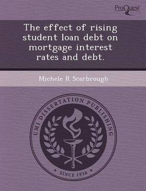 The Effect of Rising Student Loan Debt on Mortgage Interest Rates and Debt