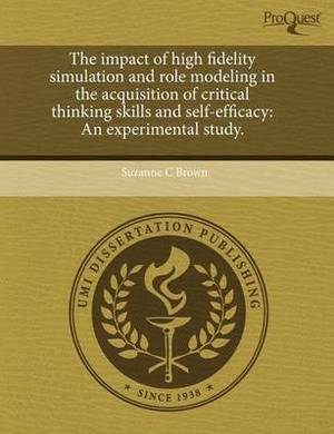 The Impact of High Fidelity Simulation and Role Modeling in the Acquisition of Critical Thinking Skills and Self-Efficacy: An Experimental Study